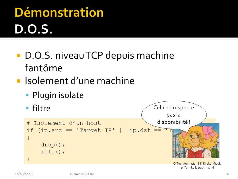 # Isolement dun host if (ip.src == Target IP || ip.dst == Target IP ) { drop(); kill(); } D.O.S.