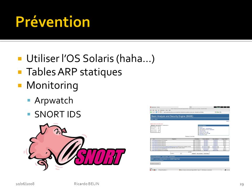 Utiliser lOS Solaris (haha…) Tables ARP statiques Monitoring Arpwatch SNORT IDS 10/06/200829Ricardo BELIN