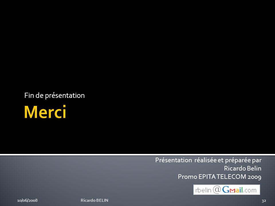 Fin de présentation Présentation réalisée et préparée par Ricardo Belin Promo EPITA TELECOM 2009 10/06/200832Ricardo BELIN