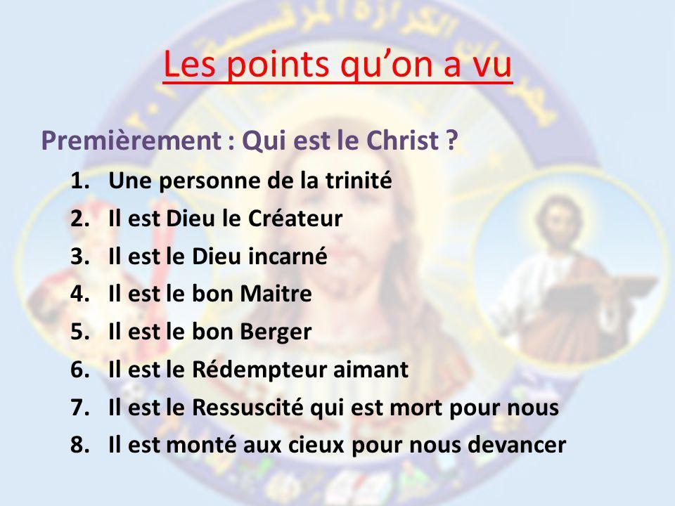 Les points quon a vu Premièrement : Qui est le Christ ? 1.Une personne de la trinité 2.Il est Dieu le Créateur 3.Il est le Dieu incarné 4.Il est le bo