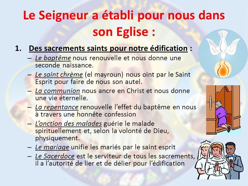 Le Seigneur a établi pour nous dans son Eglise : 1.Des sacrements saints pour notre édification : – Le baptême nous renouvelle et nous donne une secon