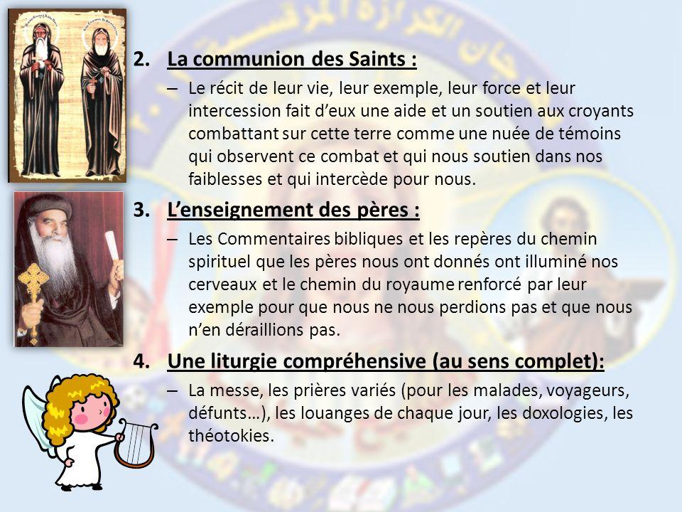 2.La communion des Saints : – Le récit de leur vie, leur exemple, leur force et leur intercession fait deux une aide et un soutien aux croyants combat