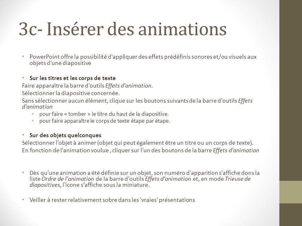 3c- Insérer des animations PowerPoint offre la possibilité d'appliquer des effets prédéfinis sonores et/ou visuels aux objets d'une diapositive Sur le