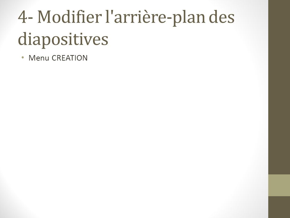 4- Modifier l'arrière-plan des diapositives Menu CREATION