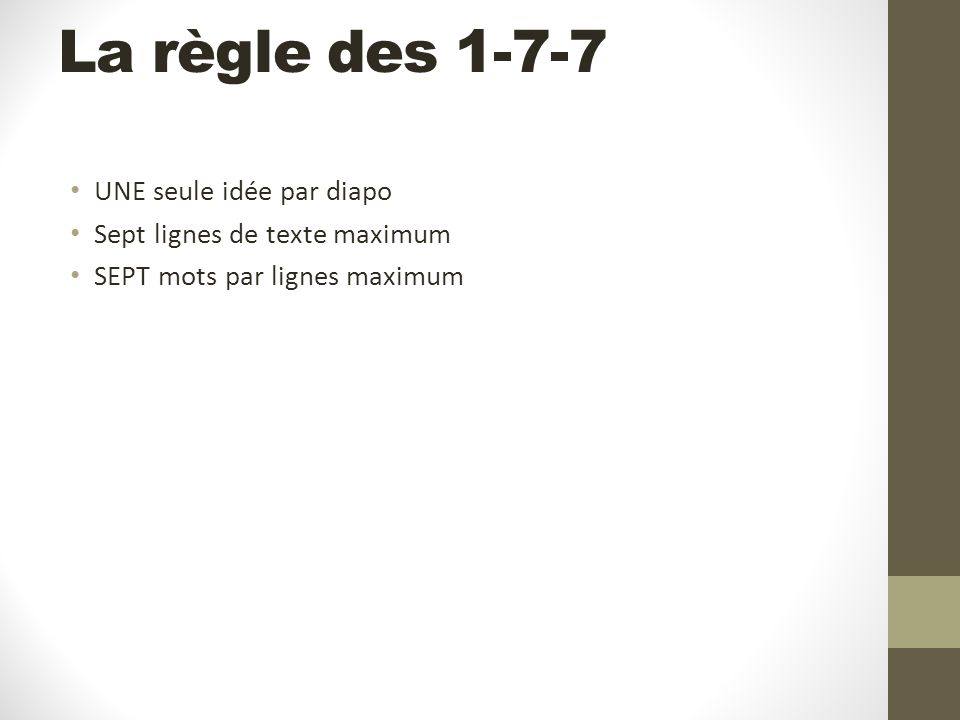 La règle des 1-7-7 UNE seule idée par diapo Sept lignes de texte maximum SEPT mots par lignes maximum