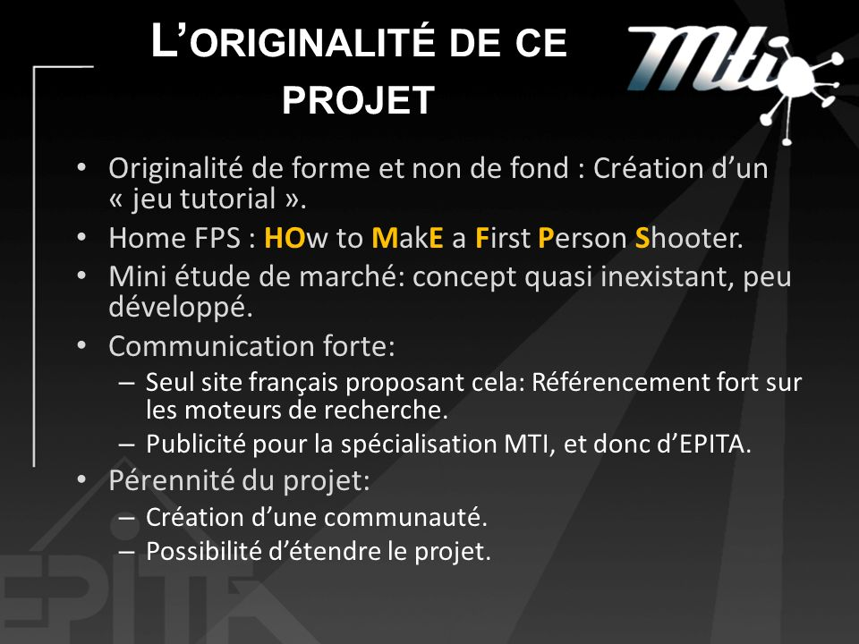 L ORIGINALITÉ DE CE PROJET Originalité de forme et non de fond : Création dun « jeu tutorial ».