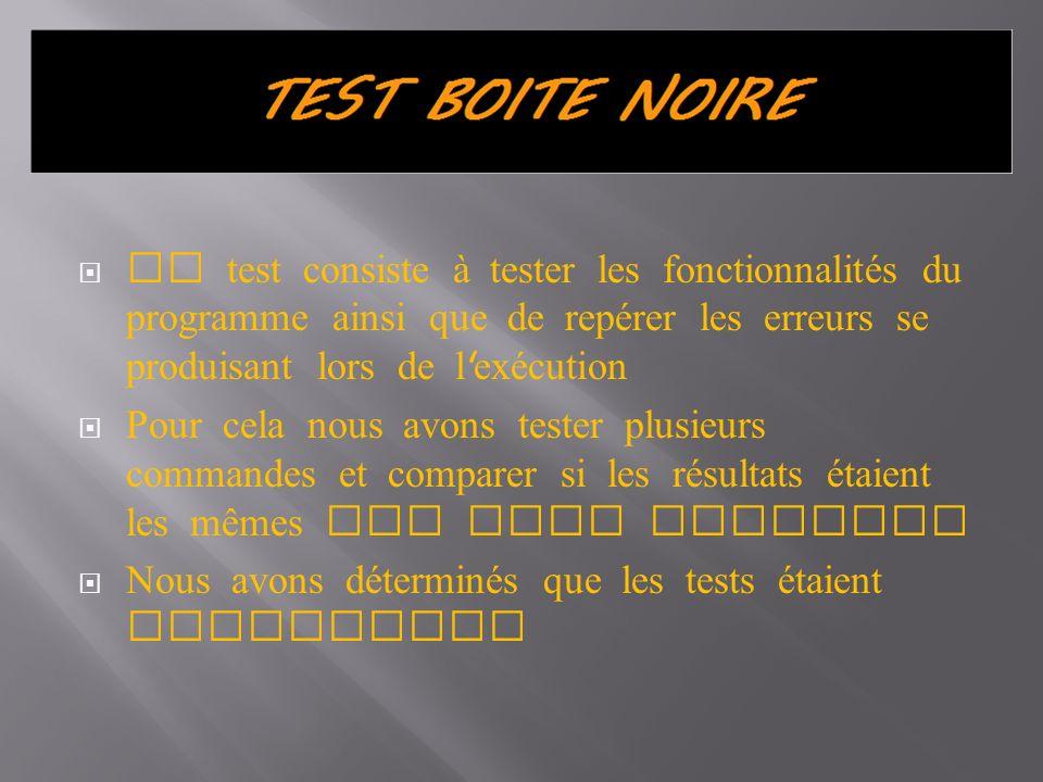 Ce test consiste à tester les fonctionnalités du programme ainsi que de repérer les erreurs se produisant lors de l ' exécution Pour cela nous avons t