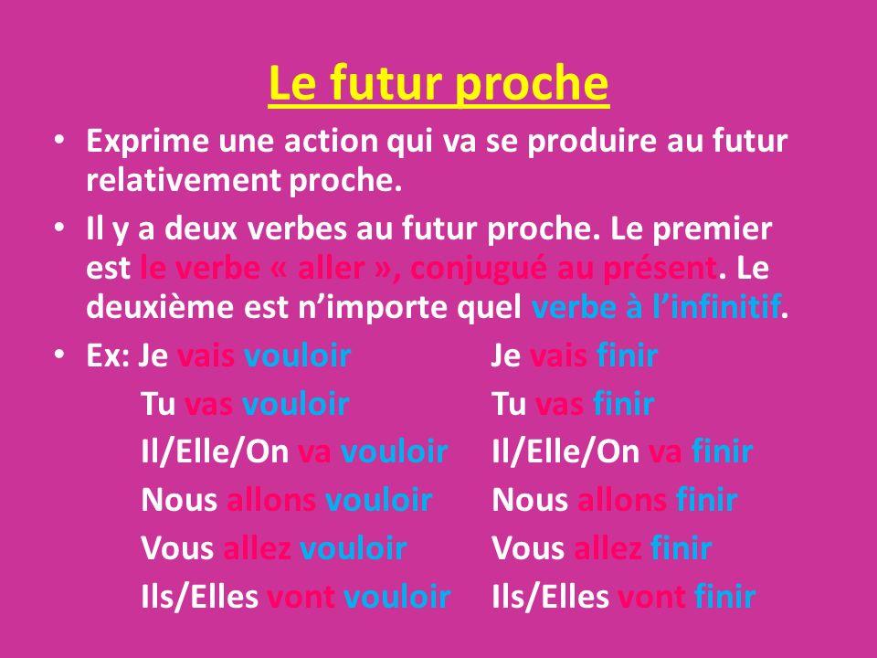 Le futur proche Exprime une action qui va se produire au futur relativement proche. Il y a deux verbes au futur proche. Le premier est le verbe « alle