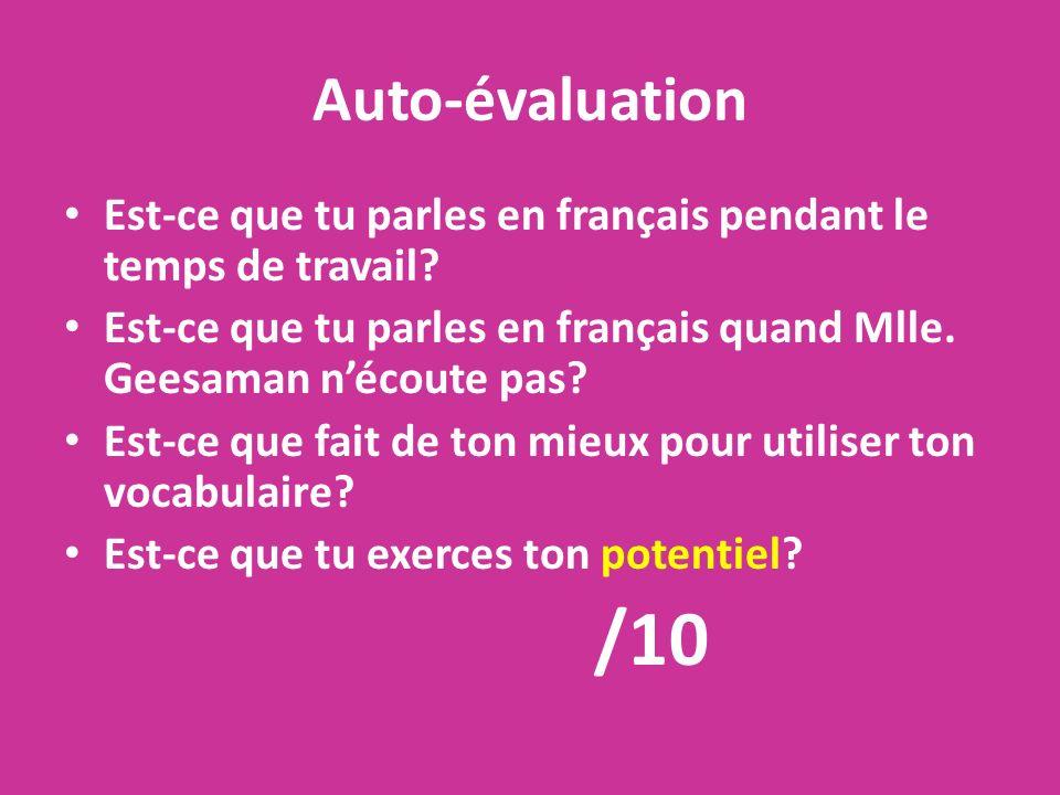 Auto-évaluation Est-ce que tu parles en français pendant le temps de travail? Est-ce que tu parles en français quand Mlle. Geesaman nécoute pas? Est-c