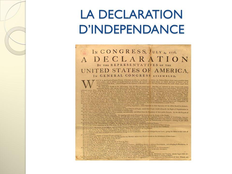 LA DECLARATION DINDEPENDANCE Le 4 juillet 1776, le Congrès a approuvé la Déclaration dIndépendance.
