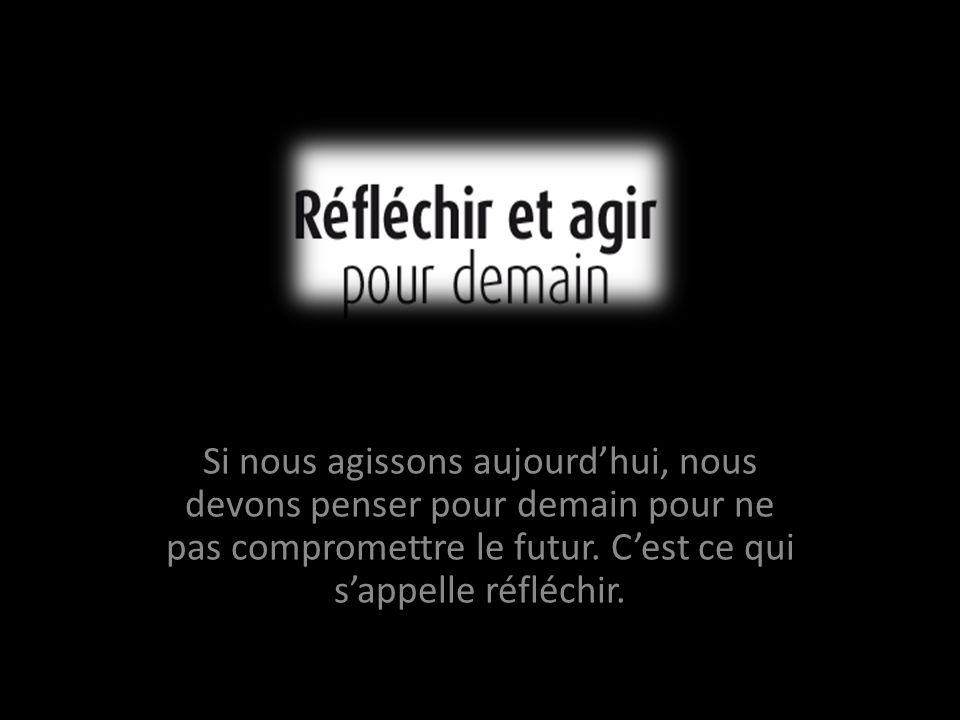 Si nous agissons aujourdhui, nous devons penser pour demain pour ne pas compromettre le futur.