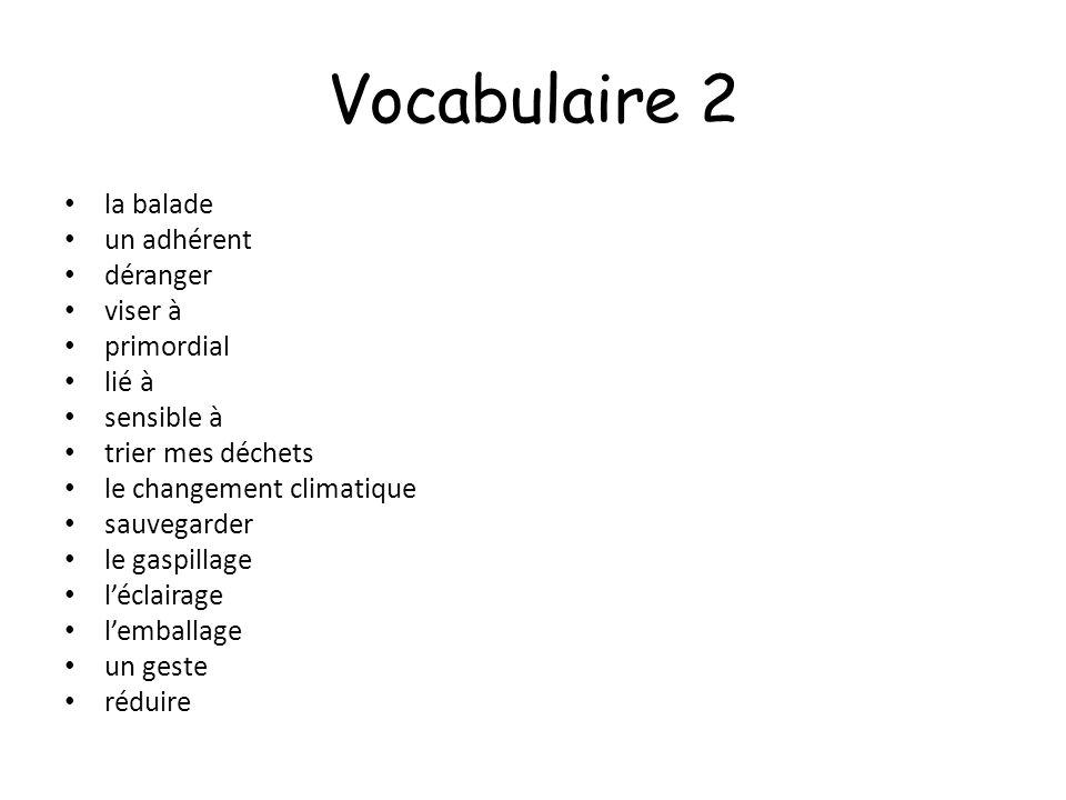 Vocabulaire 2 la balade un adhérent déranger viser à primordial lié à sensible à trier mes déchets le changement climatique sauvegarder le gaspillage