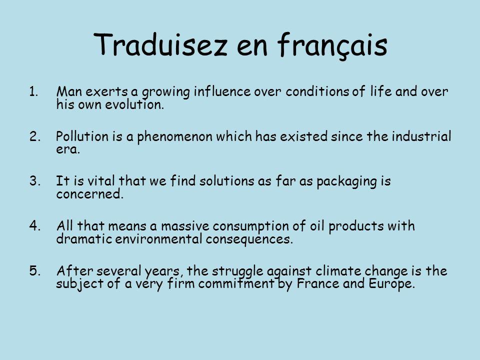Traduisez en français 1.Lhomme exerce une influence croissante sur les conditions de la vie et sur sa propre évolution.