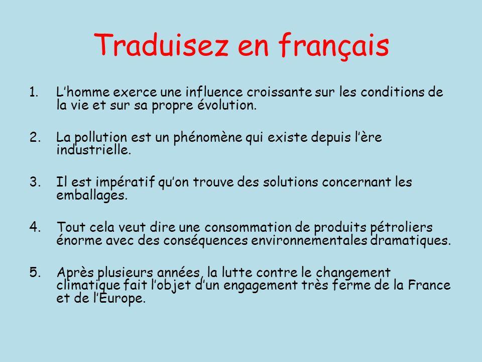 Traduisez en français 1.Lhomme exerce une influence croissante sur les conditions de la vie et sur sa propre évolution. 2.La pollution est un phénomèn