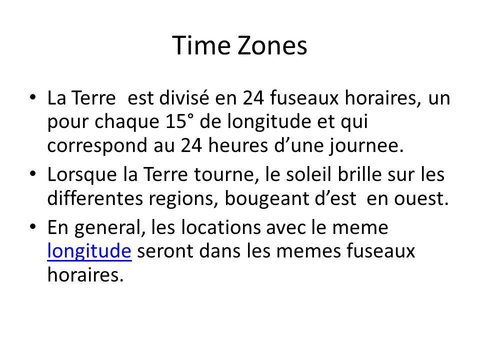 Time Zones La Terre est divisé en 24 fuseaux horaires, un pour chaque 15° de longitude et qui correspond au 24 heures dune journee. Lorsque la Terre t