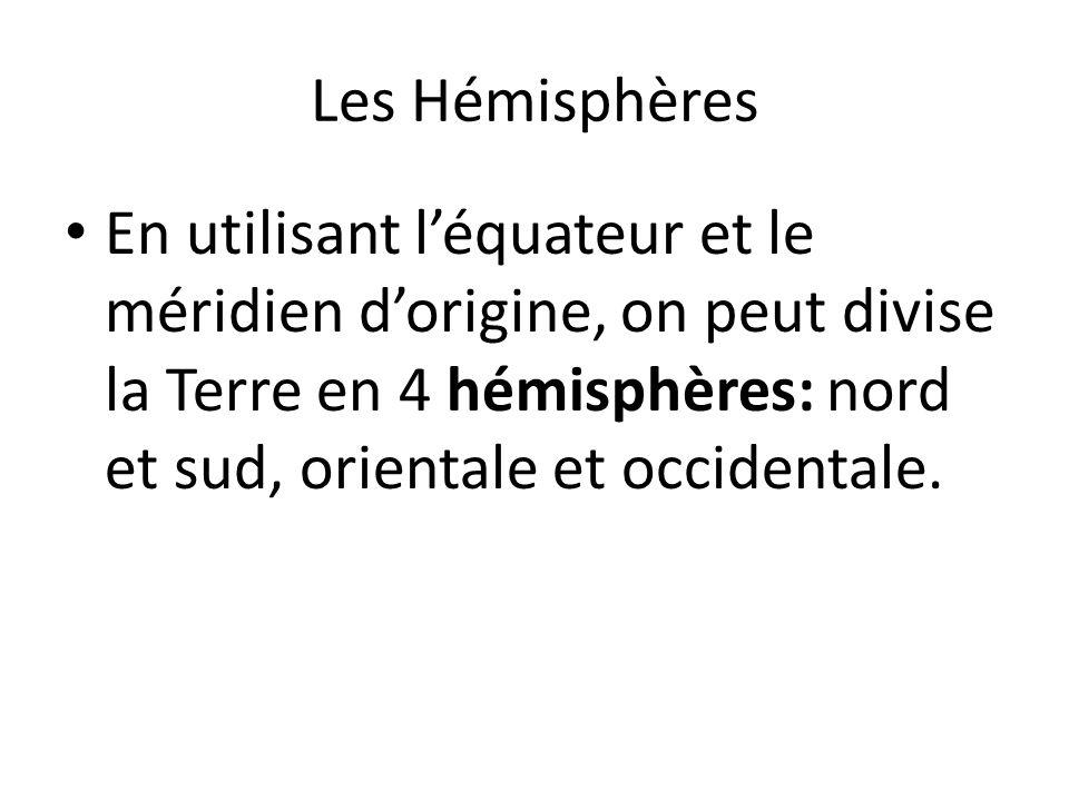 Les Hémisphères En utilisant léquateur et le méridien dorigine, on peut divise la Terre en 4 hémisphères: nord et sud, orientale et occidentale.