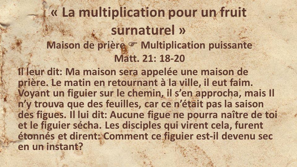 « La multiplication pour un fruit surnaturel » Maison de prière Multiplication puissante Matt.