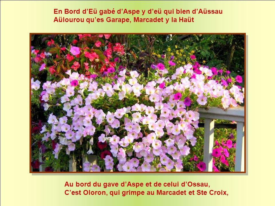 Au bord du gave dAspe et de celui dOssau, Cest Oloron, qui grimpe au Marcadet et Ste Croix, En Bord dEü gabé dAspe y deü qui bien dAüssau Aülourou ques Garape, Marcadet y la Haüt