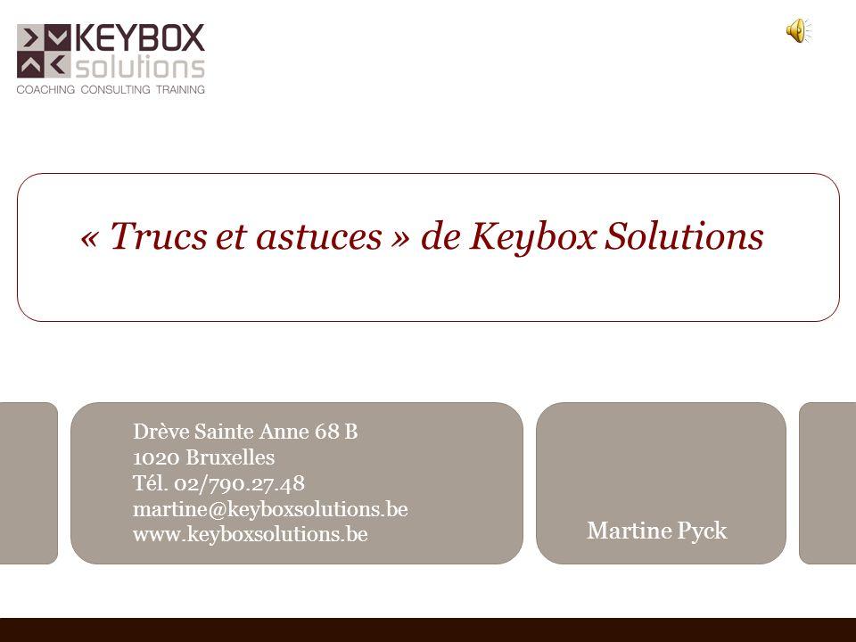 « Trucs et astuces » de Keybox Solutions Drève Sainte Anne 68 B 1020 Bruxelles Tél. 02/790.27.48 martine@keyboxsolutions.be www.keyboxsolutions.be Mar
