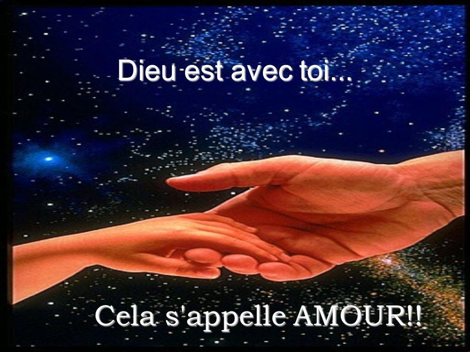 Dieu est avec toi... Cela s'appelleAMOUR!! Cela s'appelle AMOUR!!