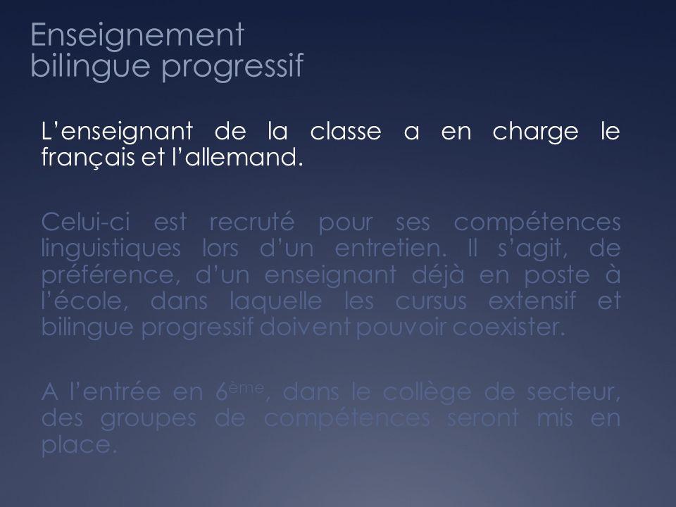 Enseignement bilingue progressif Lenseignant de la classe a en charge le français et lallemand. Celui-ci est recruté pour ses compétences linguistique