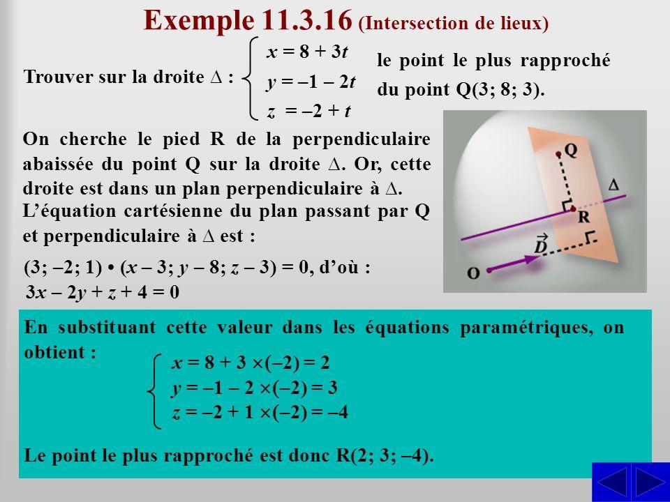 SSS Exemple 11.3.16 (Intersection de lieux) Trouver sur la droite : x = 8 + 3t y = –1 – 2t z = –2 + t le point le plus rapproché du point Q(3; 8; 3).