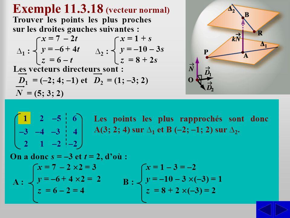 Les vecteurs directeurs sont : Exemple 11.3.18 (vecteur normal) Trouver les points les plus proches sur les droites gauches suivantes : SS = (–2; 4; –