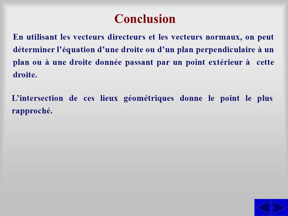 Conclusion En utilisant les vecteurs directeurs et les vecteurs normaux, on peut déterminer léquation dune droite ou dun plan perpendiculaire à un pla