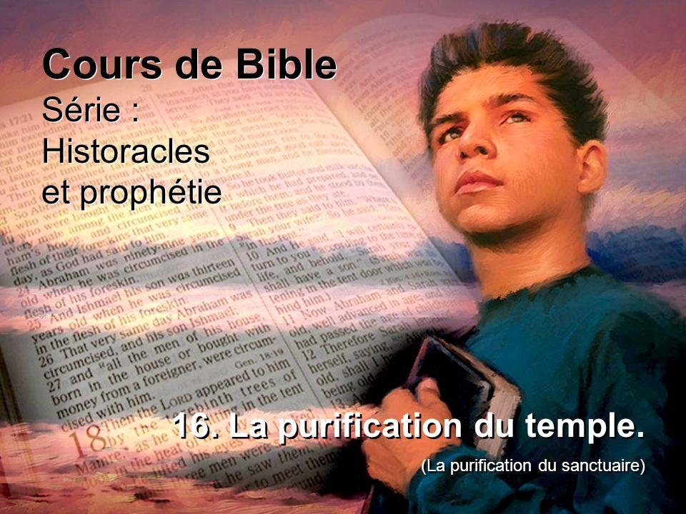 Cours de Bible Série : Historacles et prophétie Cours de Bible Série : Historacles et prophétie 16. La purification du temple. (La purification du san