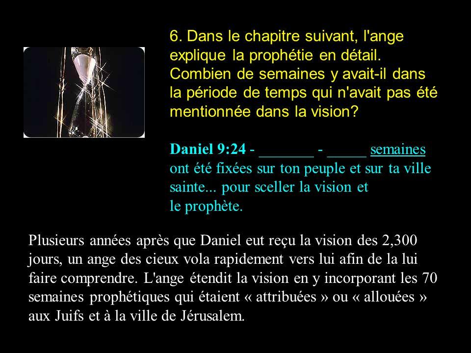 6. Dans le chapitre suivant, l'ange explique la prophétie en détail. Combien de semaines y avait-il dans la période de temps qui n'avait pas été menti