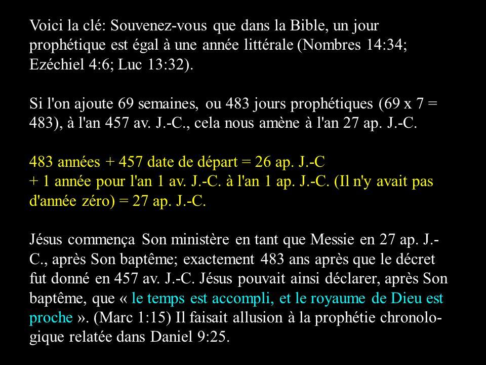 Voici la clé: Souvenez-vous que dans la Bible, un jour prophétique est égal à une année littérale (Nombres 14:34; Ezéchiel 4:6; Luc 13:32). Si l'on aj