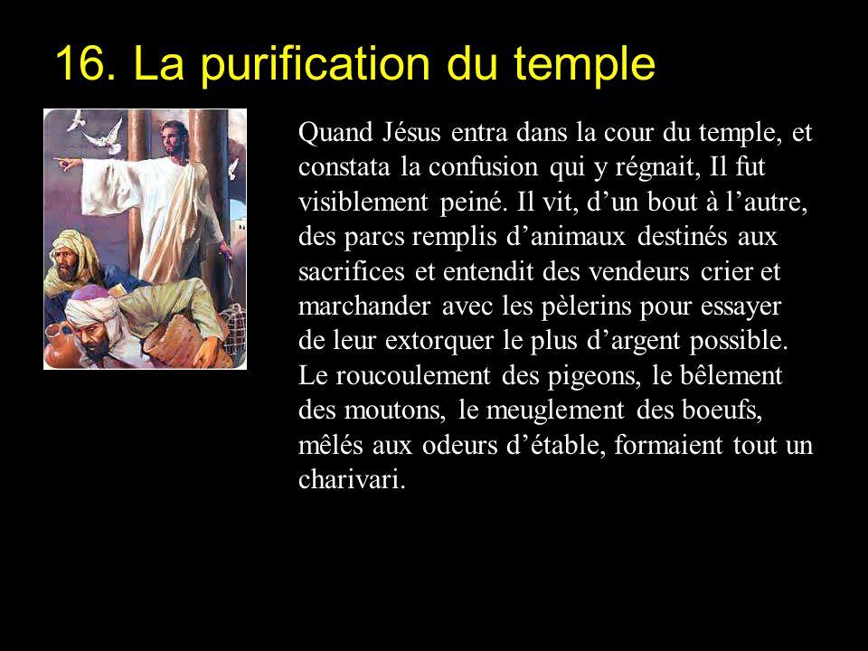 Quand Jésus entra dans la cour du temple, et constata la confusion qui y régnait, Il fut visiblement peiné. Il vit, dun bout à lautre, des parcs rempl