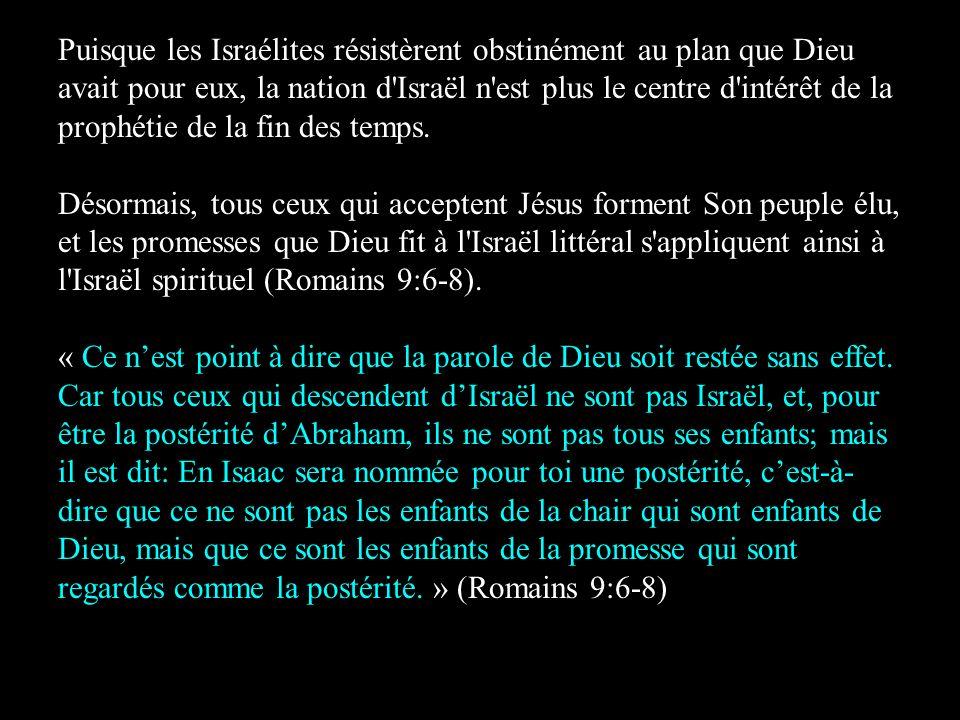 Puisque les Israélites résistèrent obstinément au plan que Dieu avait pour eux, la nation d'Israël n'est plus le centre d'intérêt de la prophétie de l
