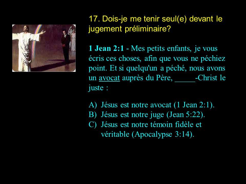 17. Dois-je me tenir seul(e) devant le jugement préliminaire? 1 Jean 2:1 - Mes petits enfants, je vous écris ces choses, afin que vous ne péchiez poin