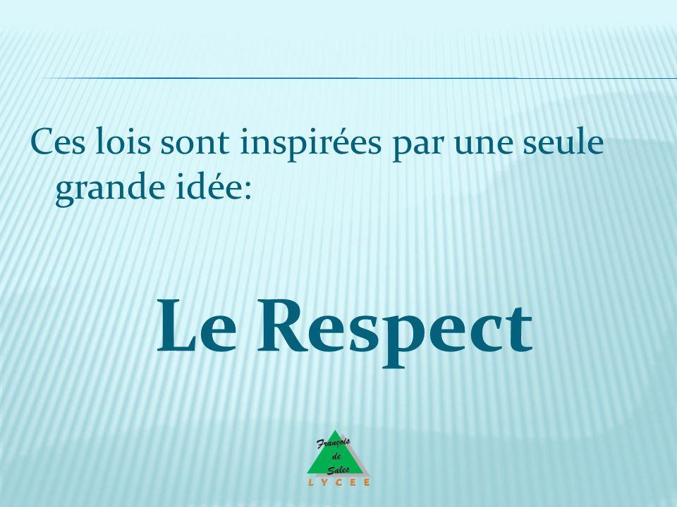 Ces lois sont inspirées par une seule grande idée: Le Respect