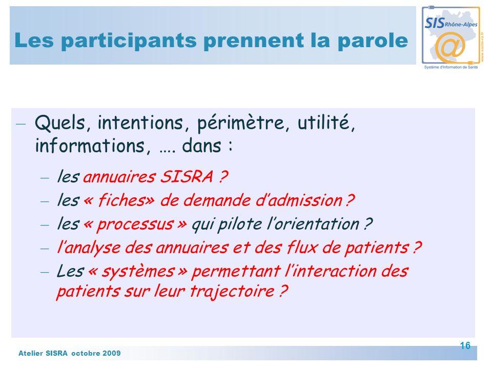Atelier SISRA octobre 2009 16 Les participants prennent la parole – Quels, intentions, périmètre, utilité, informations, …. dans : – les annuaires SIS
