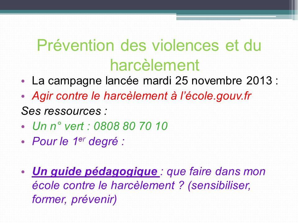 Prévention des violences et du harcèlement La campagne lancée mardi 25 novembre 2013 : Agir contre le harcèlement à lécole.gouv.fr Ses ressources : Un