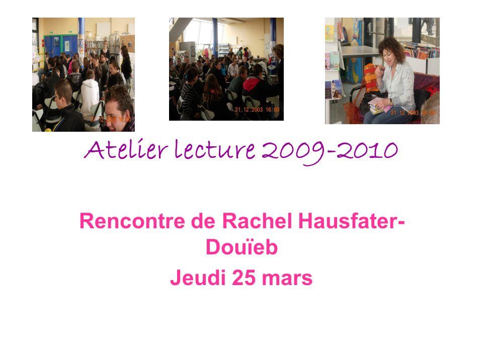 Atelier lecture 2009-2010 Rencontre de Rachel Hausfater- Douïeb Jeudi 25 mars