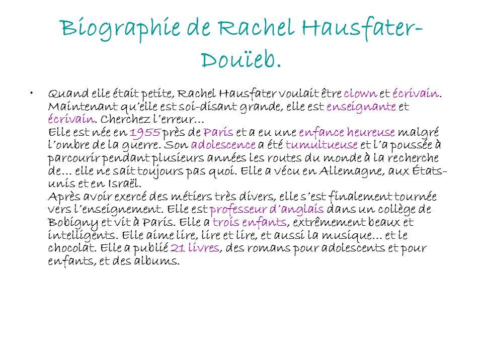 Biographie de Rachel Hausfater- Douïeb. Quand elle était petite, Rachel Hausfater voulait être clown et écrivain. Maintenant quelle est soi-disant gra