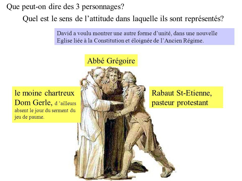 Rabaut St-Etienne, pasteur protestant Que peut-on dire des 3 personnages? Abbé Grégoire Quel est le sens de lattitude dans laquelle ils sont représent