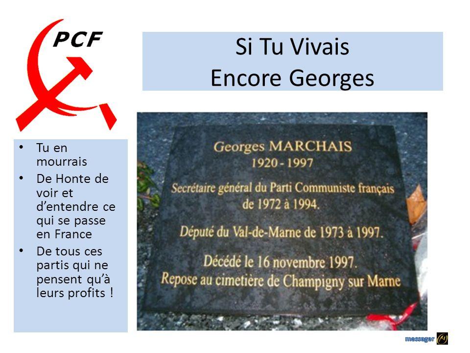 Signé : Georges MARCHAIS, Secrétaire Général du PCF 1972/1994 (et habitant de Champigny sur Marne) NHésitez pas à DIFFUSER LARGEMENT Aujourd'hui ils o