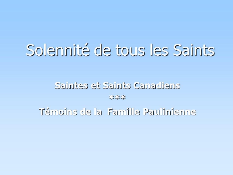 Solennité de tous les Saints Saintes et Saints Canadiens *** Témoins de la Famille Paulinienne