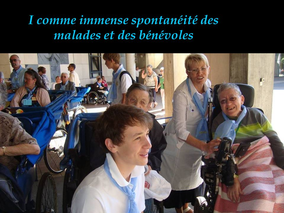 I comme immense spontanéité des malades et des bénévoles