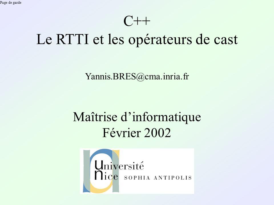 Le RTTI Le Run-Time Type Information (RTTI) Si la classe B étend la classe A, alors dans lexpression A * ptr= new B(); A* est le type statique de ptr, information que le compilateur conserve.