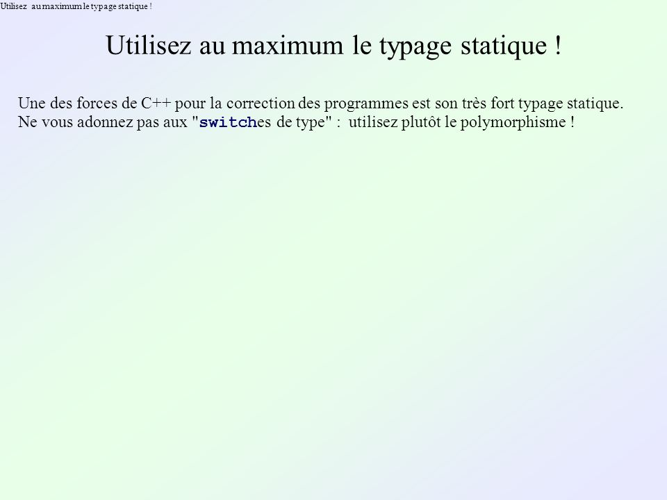 Utilisez au maximum le typage statique .