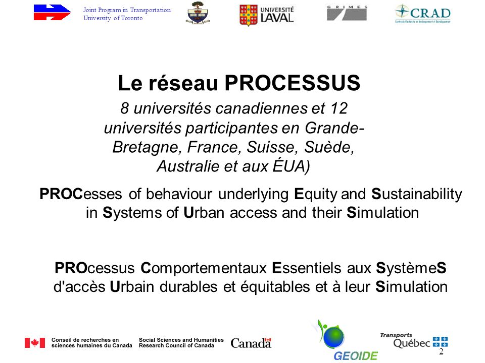 Joint Program in Transportation University of Toronto 2 PROCesses of behaviour underlying Equity and Sustainability in Systems of Urban access and the