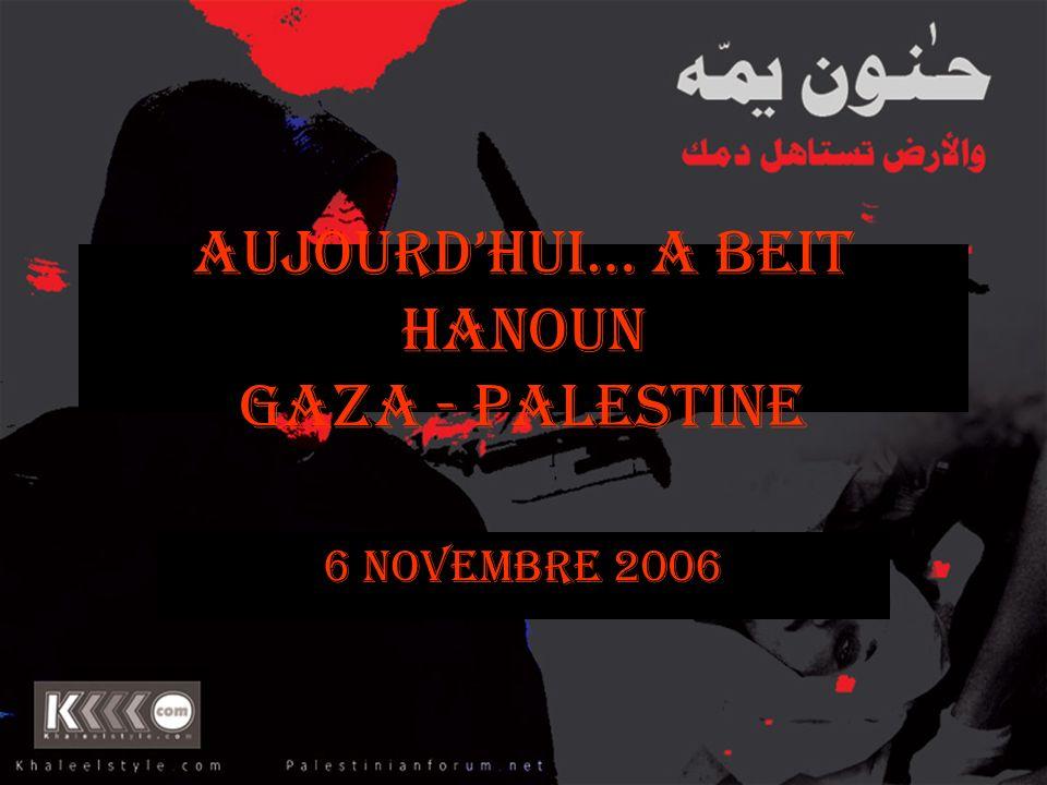 AUJOURDHUI… A Beit Hanoun Gaza - Palestine 6 NOVEMBRE 2006