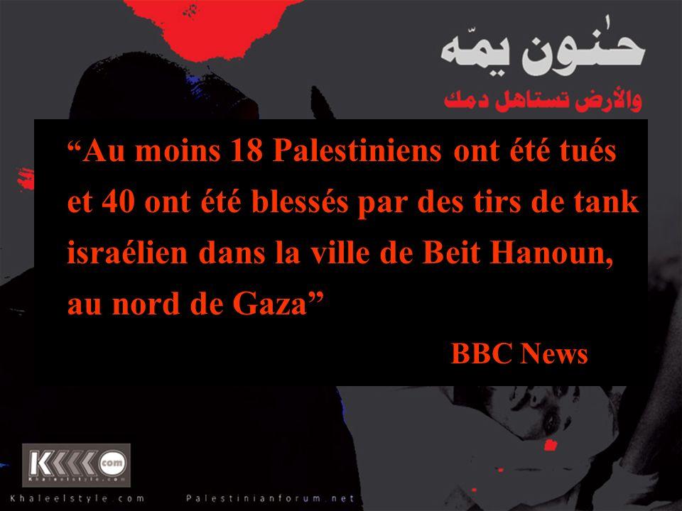 Au moins 18 Palestiniens ont été tués et 40 ont été blessés par des tirs de tank israélien dans la ville de Beit Hanoun, au nord de Gaza BBC News