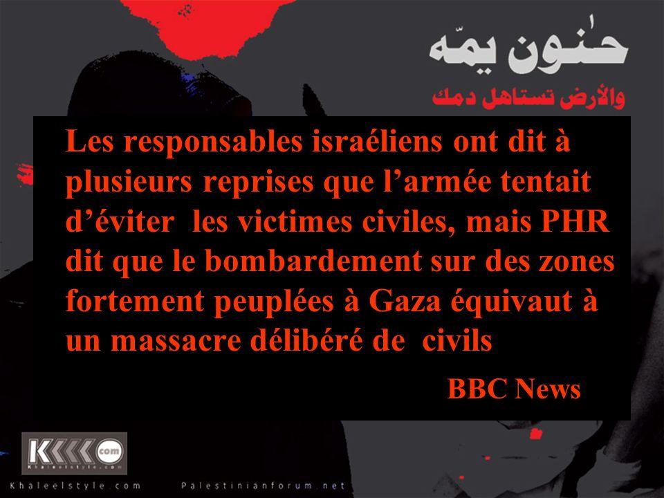 Les responsables israéliens ont dit à plusieurs reprises que larmée tentait déviter les victimes civiles, mais PHR dit que le bombardement sur des zon