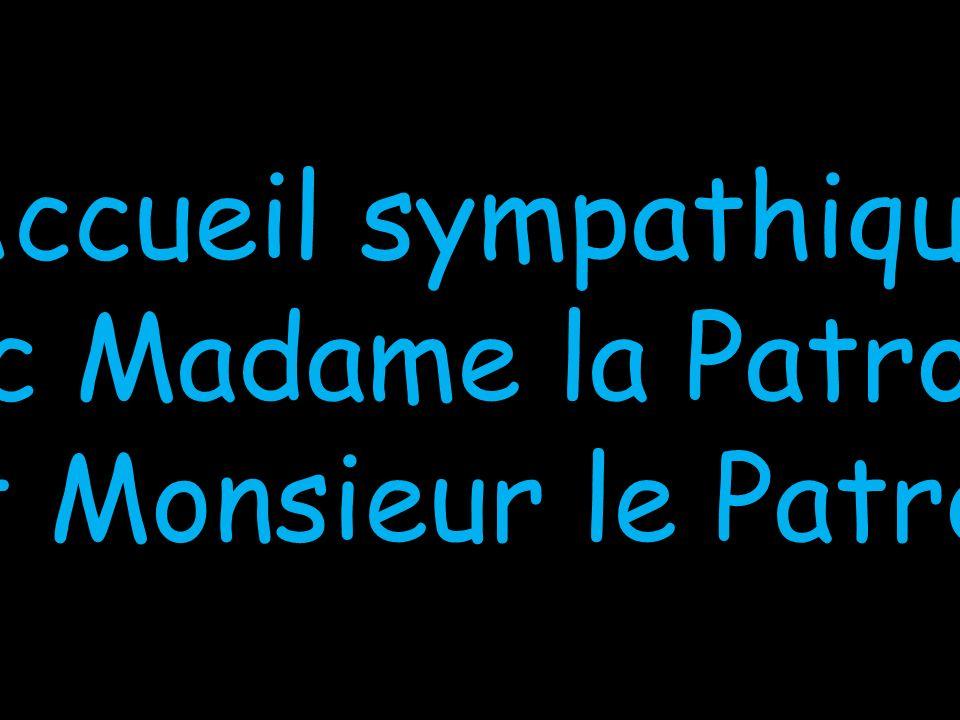 Accueil sympathique avec Madame la Patronne et Monsieur le Patron